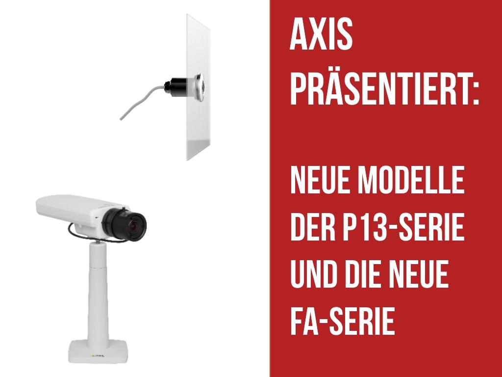 Axis präsentiert die neuen Modelle der P13-Serie und die neue FA-Serie